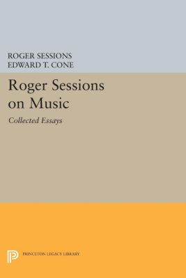 Princeton Legacy Library: Roger Sessions on Music, Roger Sessions
