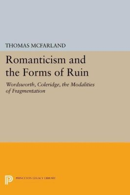 Princeton Legacy Library: Romanticism and the Forms of Ruin, Thomas Mcfarland