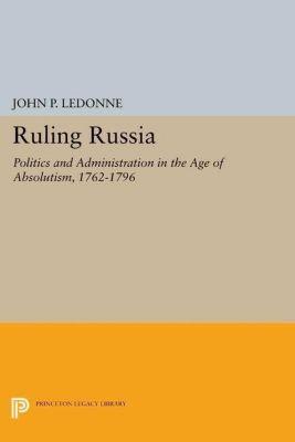 Princeton Legacy Library: Ruling Russia, John P. Ledonne