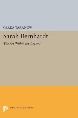 Princeton Legacy Library: Sarah Bernhardt, Gerda Taranow