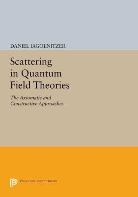 Princeton Legacy Library: Scattering in Quantum Field Theories, Daniel Iagolnitzer