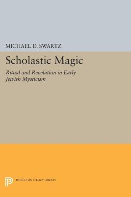 Princeton Legacy Library: Scholastic Magic, Michael D. Swartz