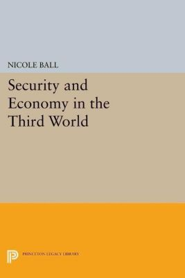 Princeton Legacy Library: Security and Economy in the Third World, Nicole Ball