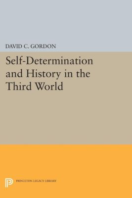 Princeton Legacy Library: Self-Determination and History in the Third World, David C. Gordon