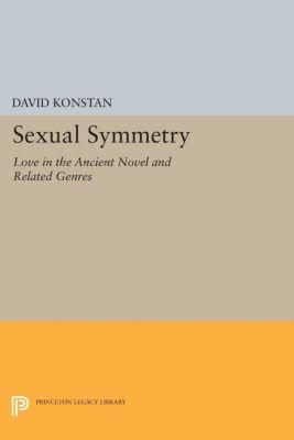 Princeton Legacy Library: Sexual Symmetry, David Konstan