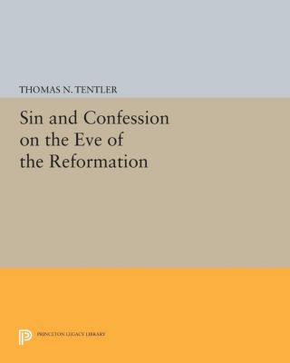 Princeton Legacy Library: Sin and Confession on the Eve of the Reformation, Thomas N. Tentler