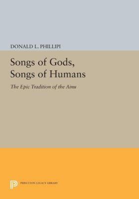 Princeton Legacy Library: Songs of Gods, Songs of Humans, Donald L. Phillipi