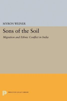 Princeton Legacy Library: Sons of the Soil, Myron Weiner