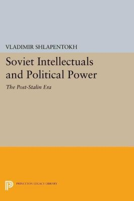 Princeton Legacy Library: Soviet Intellectuals and Political Power, Vladimir Shlapentokh