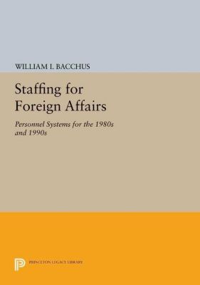 Princeton Legacy Library: Staffing For Foreign Affairs, William I. Bacchus