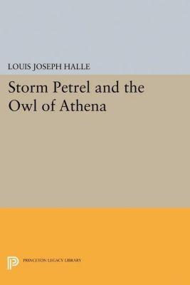 Princeton Legacy Library: Storm Petrel and the Owl of Athena, Louis Joseph Halle