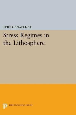 Princeton Legacy Library: Stress Regimes in the Lithosphere, Terry Engelder