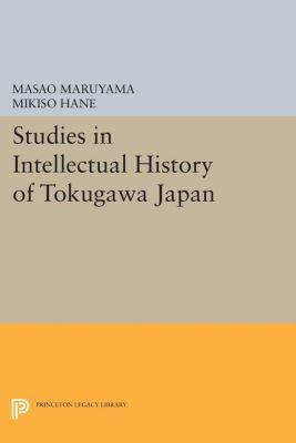 Princeton Legacy Library: Studies in Intellectual History of Tokugawa Japan, Masao Maruyama