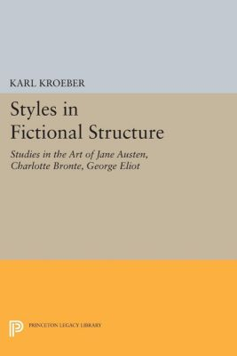 Princeton Legacy Library: Styles in Fictional Structure, Karl Kroeber