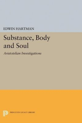 Princeton Legacy Library: Substance, Body and Soul, Edwin Hartman