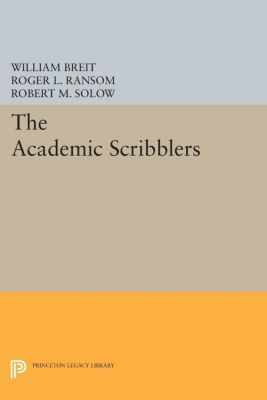 Princeton Legacy Library: The Academic Scribblers, William Breit, Roger L. Ransom