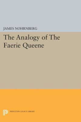 Princeton Legacy Library: The Analogy of The Faerie Queene, James Nohrnberg