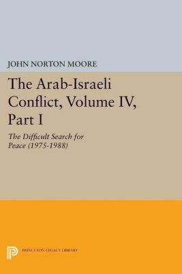 Princeton Legacy Library: The Arab-Israeli Conflict, Volume IV, Part I