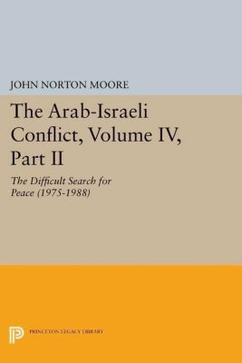 Princeton Legacy Library: The Arab-Israeli Conflict, Volume IV, Part II