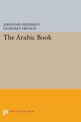 Princeton Legacy Library: The Arabic Book, Johannes Pedersen