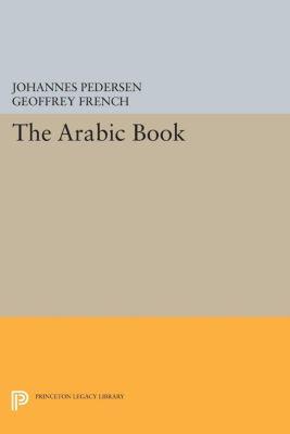 Princeton Legacy Library: The Arabic Book, Johannes Pedersen