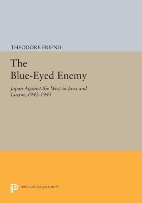 Princeton Legacy Library: The Blue-Eyed Enemy, Theodore Friend