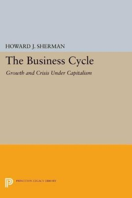 Princeton Legacy Library: The Business Cycle, Howard J. Sherman