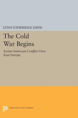 Princeton Legacy Library: The Cold War Begins, Lynn Etheridge Davis