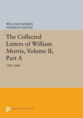Princeton Legacy Library: The Collected Letters of William Morris, Volume II, Part A, William Morris
