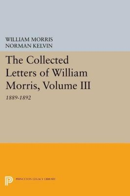 Princeton Legacy Library: The Collected Letters of William Morris, Volume III, William Morris