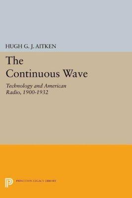 Princeton Legacy Library: The Continuous Wave, Hugh G. J. Aitken
