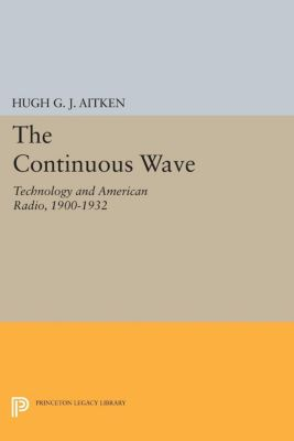 Princeton Legacy Library: The Continuous Wave, Hugh Aitken
