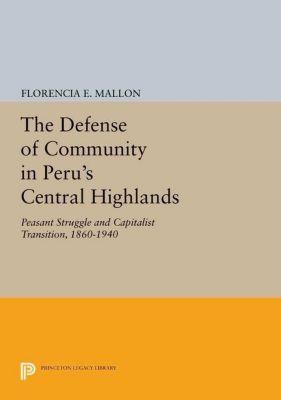 Princeton Legacy Library: The Defense of Community in Peru's Central Highlands, Florencia E. Mallon
