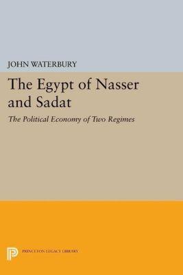 Princeton Legacy Library: The Egypt of Nasser and Sadat, John Waterbury