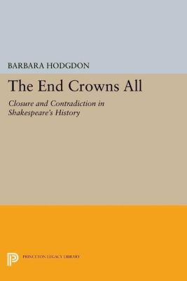 Princeton Legacy Library: The End Crowns All, Barbara Hodgdon