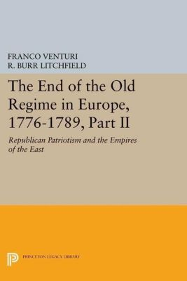 Princeton Legacy Library: The End of the Old Regime in Europe, 1776-1789, Part II, Franco Venturi