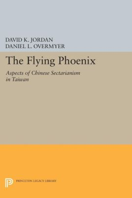 Princeton Legacy Library: The Flying Phoenix, Daniel L. Overmyer, David K. Jordan