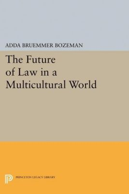 Princeton Legacy Library: The Future of Law in a Multicultural World, Adda Bruemmer Bozeman