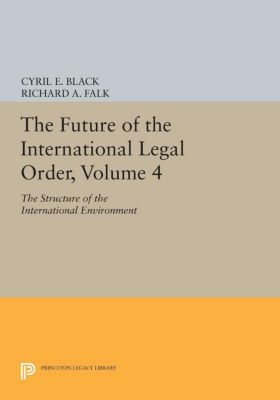 Princeton Legacy Library: The Future of the International Legal Order, Volume 4