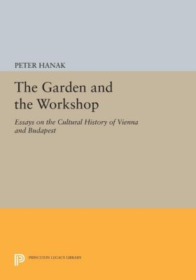 Princeton Legacy Library: The Garden and the Workshop, Péter Hanák