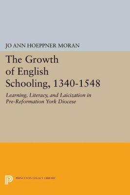Princeton Legacy Library: The Growth of English Schooling, 1340-1548, Jo Ann Hoeppner Moran