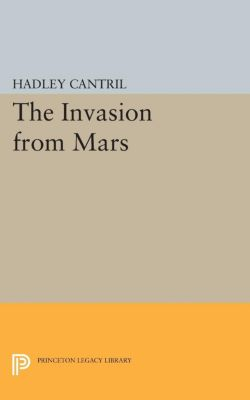Princeton Legacy Library: The Invasion from Mars, Hadley Cantril
