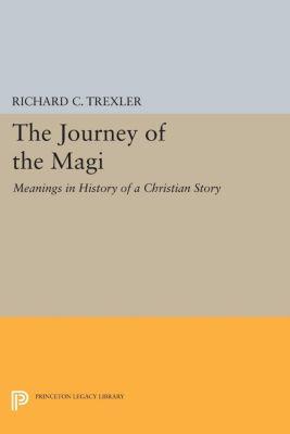 Princeton Legacy Library: The Journey of the Magi, Richard C. Trexler