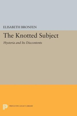 Princeton Legacy Library: The Knotted Subject, Elisabeth Bronfen