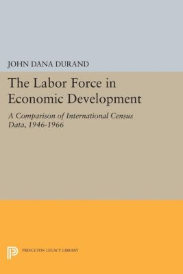 Princeton Legacy Library: The Labor Force in Economic Development, John Durand