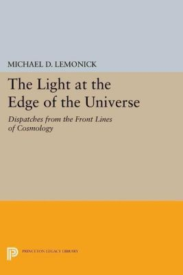 Princeton Legacy Library: The Light at the Edge of the Universe, Michael D. Lemonick
