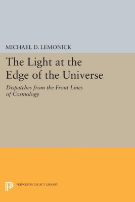 Princeton Legacy Library: The Light at the Edge of the Universe, MICHAEL LEMONICK, Michael D. Lemonick