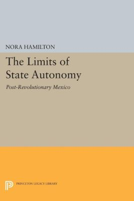 Princeton Legacy Library: The Limits of State Autonomy, Nora Hamilton