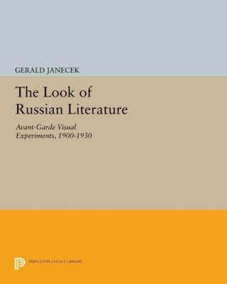 Princeton Legacy Library: The Look of Russian Literature, Gerald Janecek