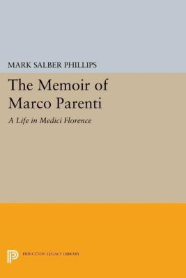 Princeton Legacy Library: The Memoir of Marco Parenti, Mark Salber Phillips